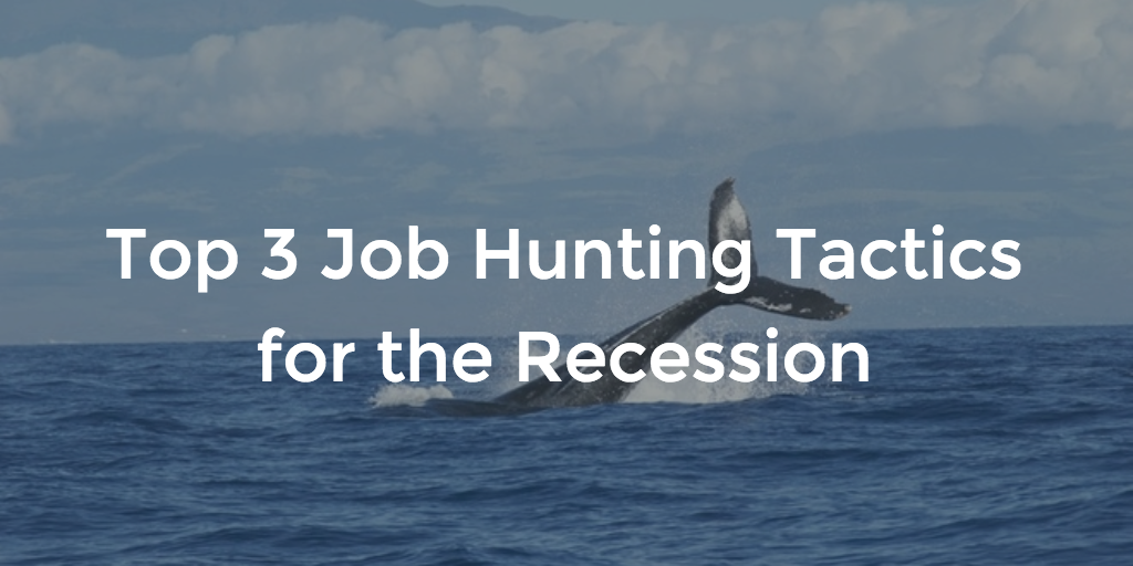 Top 3 Job Hunting Tactics for the Recession