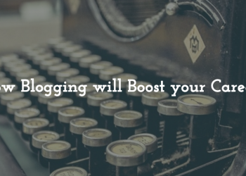 How Blogging will Boost your Career