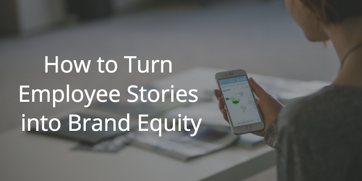 How-to-Turn-Employee-Stories-into-Brand-Equity